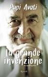 La grande invenzione: Un'autobiografia