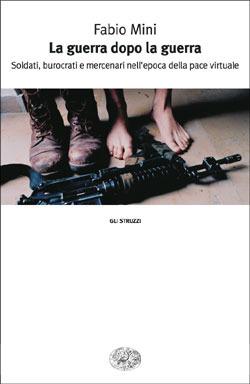 La guerra dopo la guerra: Soldati, burocrati e mercenari nell'epoca della pace virtuale