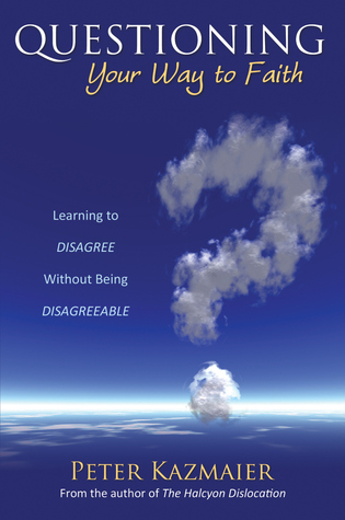 questioning-your-way-to-faith-learning-to-disagree-without-being-disagreeable