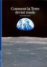 Comment la terre devint ronde (Découvertes, Sciences et techniques, 52)