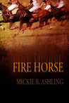 Fire Horse by Mickie B. Ashling