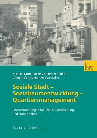Soziale Stadt Sozialraumentwicklung Quartiersmanagement: Herausforderungen Fur Politik, Raumplanung Und Soziale Arbeit