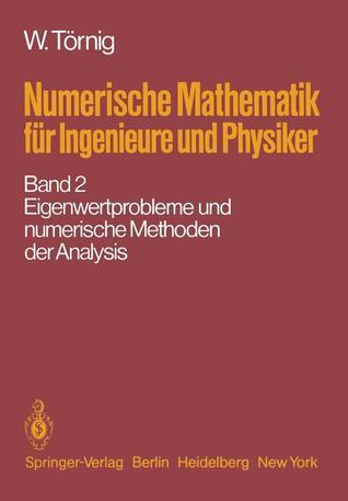 Numerische Mathematik Fur Ingenieure Und Physiker: Band 2: Eigenwertprobleme Und Numerische Methoden Der Analysis