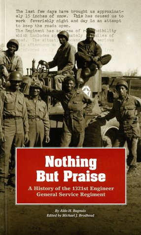 Nothing But Praise: A History of the 1321st Engineer General Service Regiment: A History of the 1321st Engineer General Service Regiment