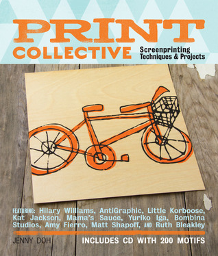 Print Collective: Screenprinting Projects, Techniques, & Tips from the Pros