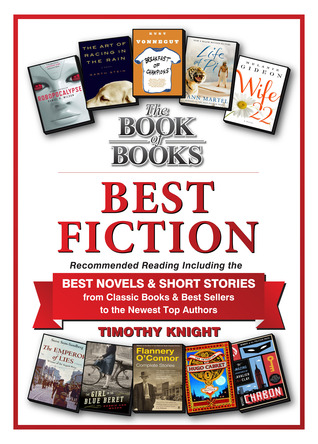 Best Fiction: A Companion Title to The Book of Books -- Recommended Reading, Including the Best Novels and Short Stories, from the Classics and Best Sellers to the Newest Top Authors - ePUB iBook PDF por Timothy Knight