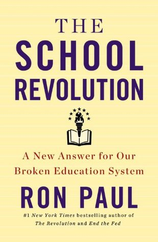 The school revolution a new answer for our broken education system the school revolution a new answer for our broken education system by ron paul fandeluxe Image collections