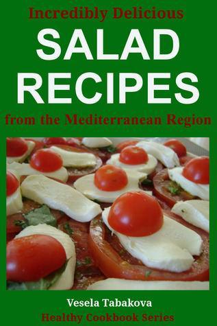 Incredibly Delicious Salad Recipes from the Mediterranean Region (Healthy Cookbook Series