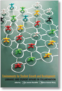 Environments for student growth and development : libraries and student affairs in collaboration