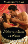 How to Seduce a Sheikh by Marguerite Kaye