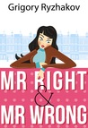 Mr Right and Mr Wrong (Girl Scientist Rom Com, vol. 1)
