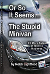 Or So It Seems ... the Stupid Minivan and More Tales of Midlife Madness