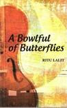 A Bowlful Of Butterflies by Ritu Lalit