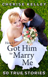 How I Got Him To Marry Me by Cherise Kelley