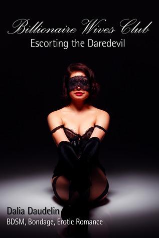 Billionaire Wives Club: Escorting The Daredevil (BDSM, Bondage, Erotic Romance)