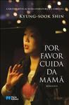 Por Favor Cuida da Mamã by Kyung-Sook Shin