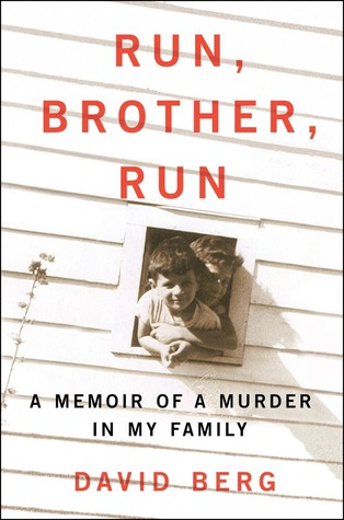 Run, Brother, Run: A Memoir of a Murder in My Family