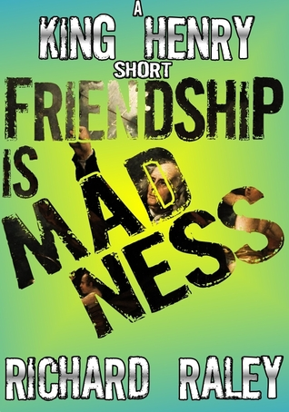 Friendship is Madness (King Henry shorts, #3)