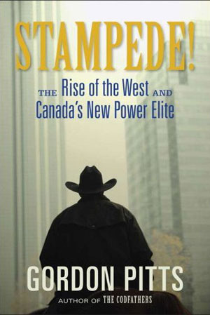 Stampede!: The Rise of the West and Canada's New Power Elite