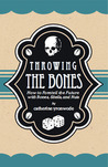 Throwing the Bones; How to Foretell the Future with Bones, Shells and Nuts
