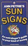 Ann Petrie's Sun Signs: An astrologer's guide to your kind of loving