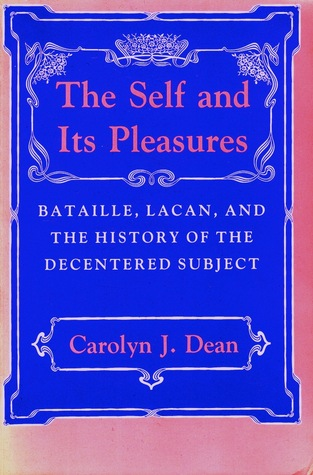 cover art for The Self and Its Pleasures: Bataille, Lacan, and the History of the Decentered Subject