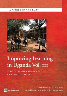 Improving Learning in Uganda, Vol. III: School-Based Management: Policy and Functionality