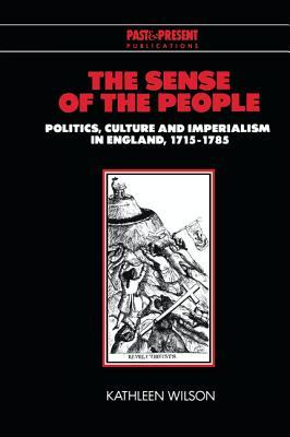 The Sense of the People: Politics, Culture and Imperialism in England, 1715 1785