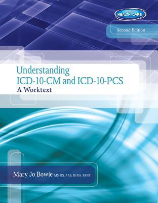 Understanding ICD-10-CM and ICD-10-PCs: A Worktext (with Cengage Encoderpro.com Demo Printed Access Card and Premium Web Site, 2 Terms (12 Months) Printed Access Card)