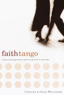 Faith Tango: A Liberating Approach to Spiritual Growth in Marriage