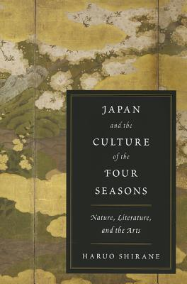 Japan and the Culture of the Four Seasons: Nature, Literature, and the Arts por Haruo Shirane