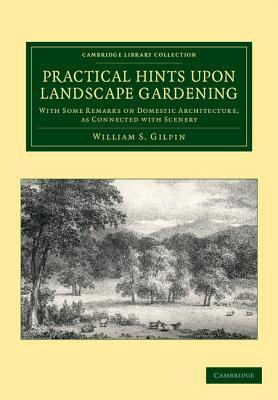 Practical Hints Upon Landscape Gardening: With Some Remarks on Domestic Architecture, as Connected with Scenery