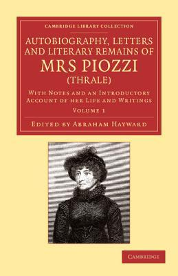 Autobiography, Letters and Literary Remains of Mrs Piozzi (Thrale): With Notes and an Introductory Account of Her Life and Writings