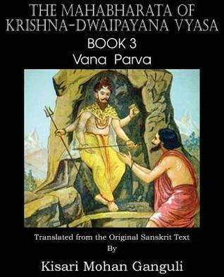The Mahabharata of Krishna-Dwaipayana Vyasa Book 3 Vana Parva