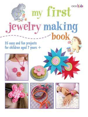 My First Jewelry Making Book: 35 easy and fun projects for children aged 7 years +