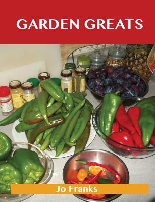 Garden Greats: Delicious Garden Recipes, the Top 48 Garden Recipes