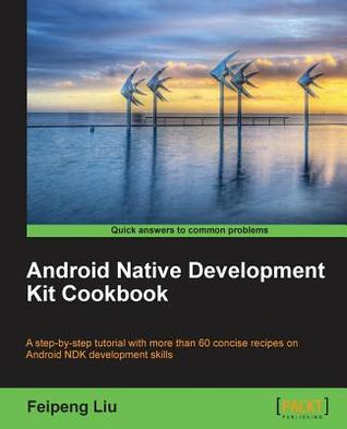 Android Native Development Kit Cookbook by Feipeng Liu