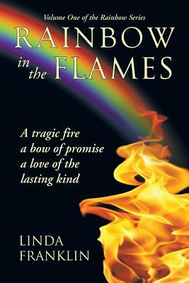 Rainbow in the Flames: A Tragic Fire, a Bow of Promise, a Love of the Lasting Kind
