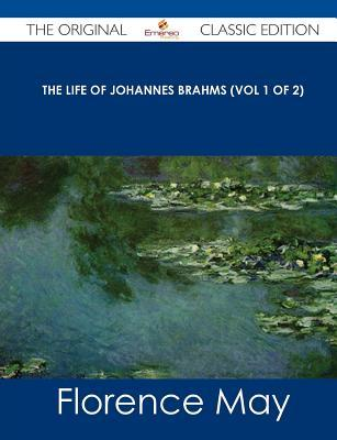 The Life of Johannes Brahms (Vol 1 of 2) - The Original Classic Edition