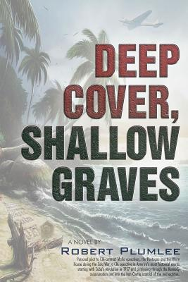 Deep Cover, Shallow Graves: A Novel