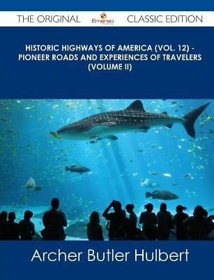 Pioneer Roads and Experiences of Travelers, Volume II (Historic Highways of America #12)