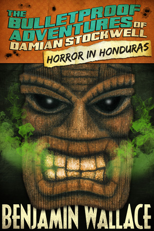 Horror in Honduras (The Bulletproof Adventures of Damian Stockwell,#1)