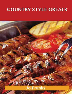 Country Style Greats: Delicious Country Style Recipes, the Top 95 Country Style Recipes