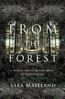 From the Forest: A Search for the Hidden Roots of Our Fairy Tales