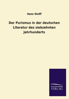Der Purismus in Der Deutschen Literatur Des Siebzehnten Jahrhunderts