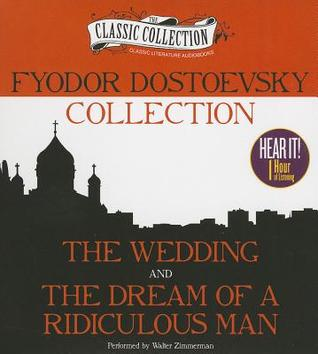 Fyodor Dostoevsky Collection: The Wedding, The Dream of a Ridiculous Man