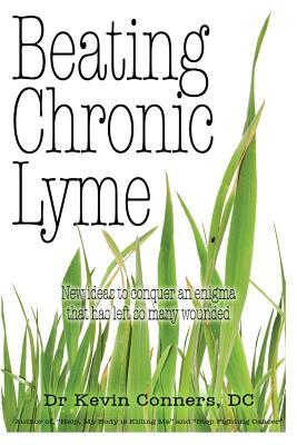 Beating Chronic Lyme: New ideas to conquer an enigma that has left so many wounded