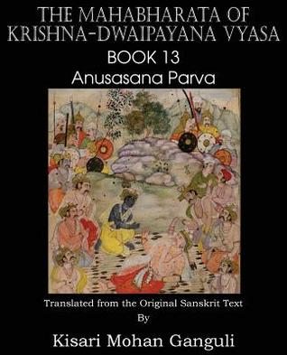 The Mahabharata of Krishna-Dwaipayana Vyasa Book 13 Anusasana Parva