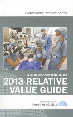 2013 Relative Value Guide: A Guide for Anesthesia Values