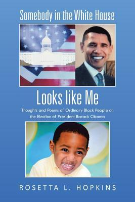 Somebody in the White House Looks Like Me: Thoughts and Poems of Ordinary Black People on the Election of President Barack Obama